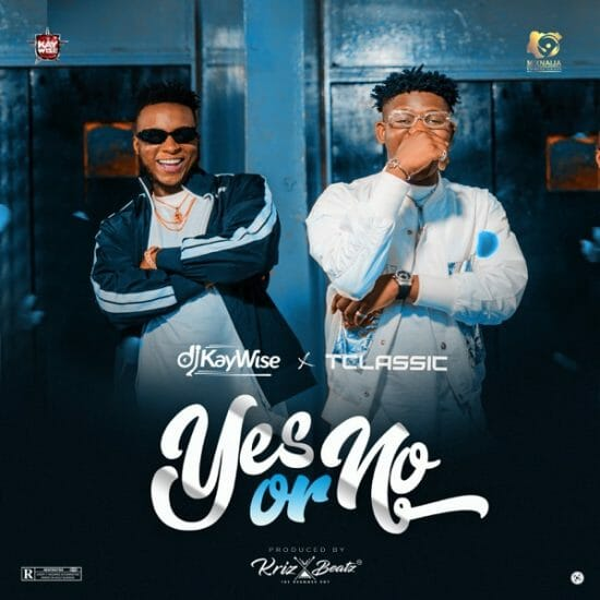 DJ Kaywise feat.  T Classic - Yes Or No Mp3 Download: